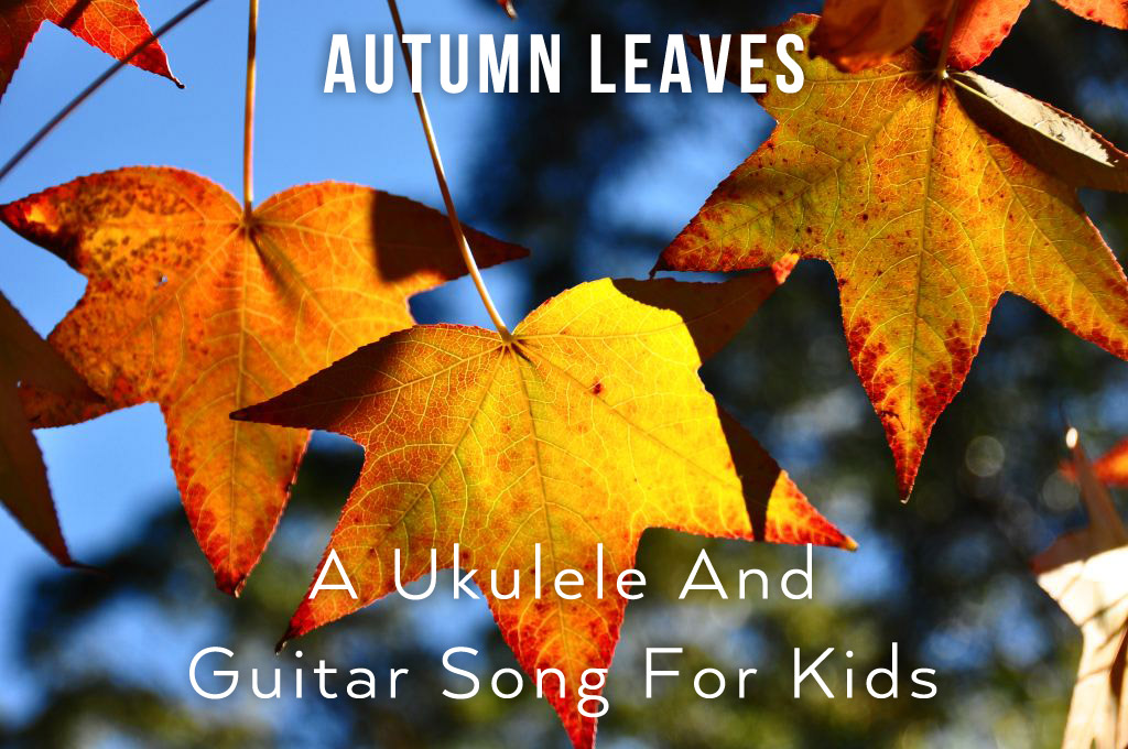 Autumn Leaves – A Ukulele and Guitar song for kids