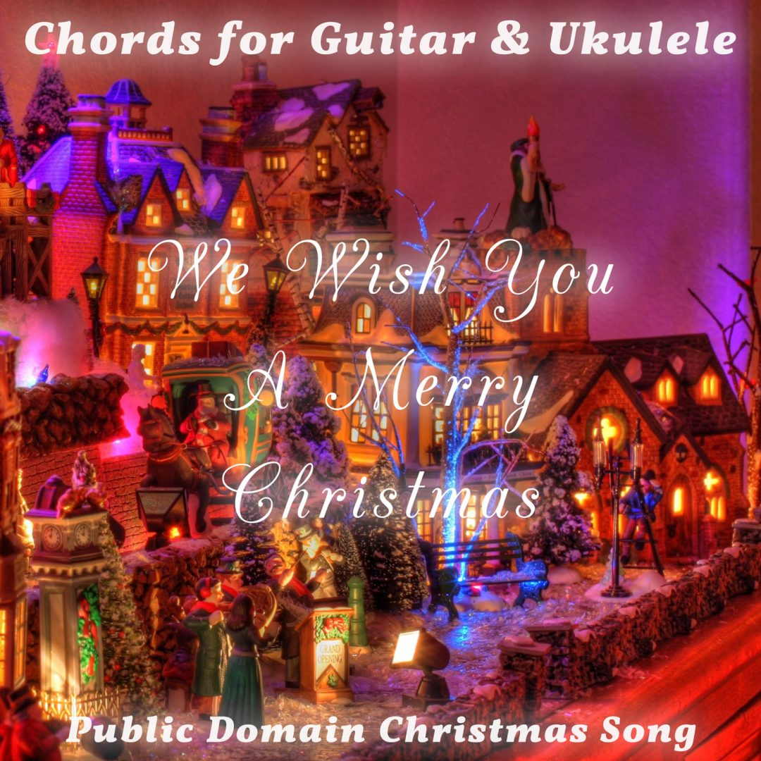 We Wish You A Merry Christmas – Guitar & Ukulele Chords